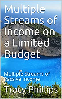 Multiple Streams of Income on a Limited Budget: Multiple Streams of Passive Income (Trash to Cash) by [Phillips, Tracy]