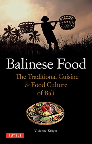 Balinese Food: The Traditional Cuisine & Food Culture of Bali by Vivienne Kruger