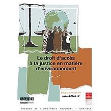 Le droit d'accès à la justice en matière d'environnement (Actes de colloques de l'IFR t. 26) (French Edition)