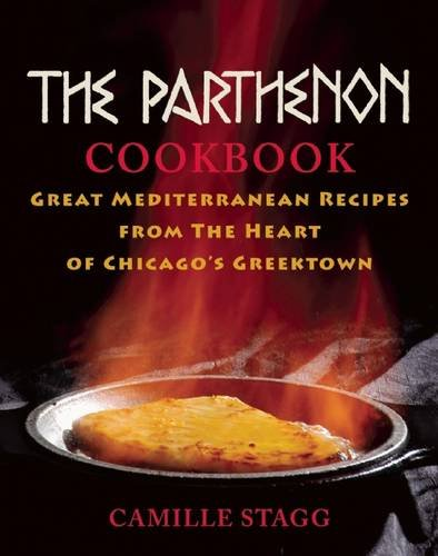 The Parthenon Cookbook: Great Mediterranean Recipes from the Heart of Chicago's Greektown by Camille Stagg