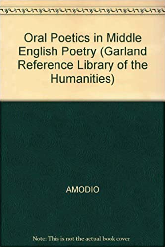 Oral Poetics in Middle English Poetry (Garland Reference Library of the Humanities)