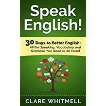 Speak English!: 30 Days to Better English (English Edition)
