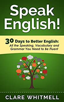 Speak English!: 30 Days to Better English by [Whitmell, Clare]