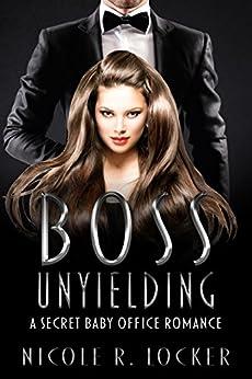 Boss Unyielding: A Secret Baby Office Romance (The Boss Series Book 1) by [Locker, Nicole R.]