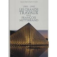 Les grands travaux sous François Mitterrand : 1981-1991