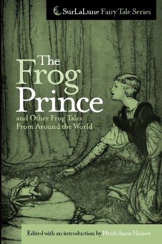 The Frog Prince and Other Frog Tales From Around the World: Fairy Tales, Fables and Folklore about Frogs (Surlalune Fairy Tale Series) ()