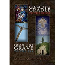 From the Cradle to the Cross :From the Grave to the Sky