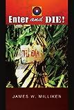 Enter and Die!, James W. Milliken, 1441531866