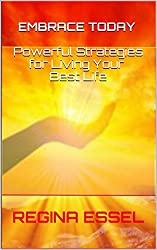 EMBRACE TODAY: Powerful Strategies for Living Your Best Life