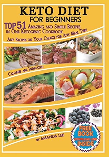 Keto Diet for Beginners: TOP 51 Amazing and Simple Recipes in One Ketogenic Cookbook,  Any Recipes on Your Choice for Any Meal Time cover