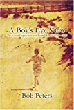 A Boy's Eye View, Bob Peters, 1604413840