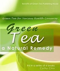 Green Tea: a Natural Remedy - Green Tea for Various Health Concerns (Green Tea Information Book 6) (English Edition)