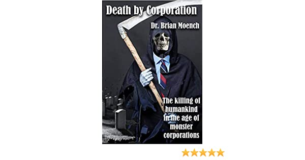 Death by Corporation: The killing of humankind in the age of monster corporations (English Edition) eBook: Moench, Brian: Amazon.es: Tienda Kindle