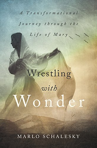 Wrestling With Wonder: A Transformational Journey through the Life of Mary
