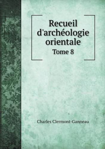 Recueil d'archéologie orientale Tome 8 (French Edition) ebook