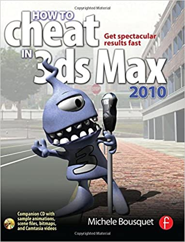 How to Cheat in 3ds Max 2009: Get Spectacular Results Fast