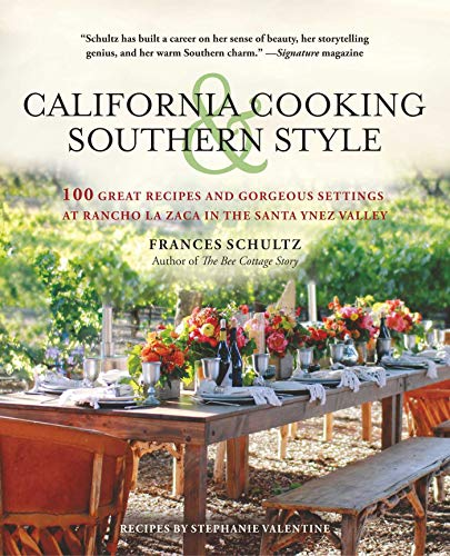 California Cooking and Southern Style: 100 Great Recipes and Gorgeous Settings at Rancho la Zaca by Frances Schultz