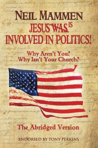 Jesus Is Involved In Politics! Why Aren't You? Why Isn't Your Church? The Abridged Version