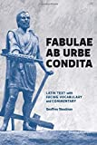 Fabulae Ab Urbe Condita: Latin Text with Facing Vocabulary and Commentary