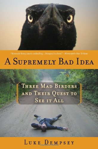 Download A Supremely Bad Idea: Three Mad Birders and Their Quest to See It All ebook