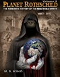 Planet Rothschild: The Forbidden History of the New World Order (WW2 - 2015)