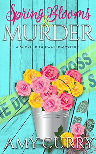 Spring Blooms & Murder: A Mikki Bridgewater Mystery (Mikki Bridgewater Mysteries Book 1)