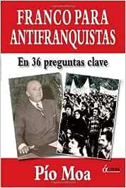 Franco Para Antifranquistas: Amazon.es: Moa, Pio: Libros