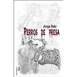 Reseña de la novela Perros de presa de Jorge Ruiz