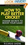How to Play Better Cricket - Insider...