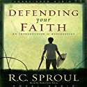 Defending Your Faith: An Introduction to Apologetics Audiobook by R. C. Sproul Narrated by Robertson Dean