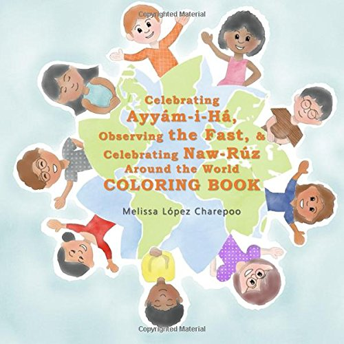 COLORING BOOK - Celebrating Ayyam-i-Ha, Observing the Fast, Celebrating Naw-Ruz Around the World por Melissa Lopez Charepoo