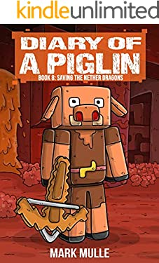 Diary of a Piglin Book 8: Saving the Nether Dragons