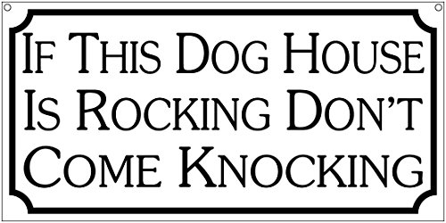 If This Dog House is Rocking Don't Come Knocking- 6x12 Aluminum Humor sign