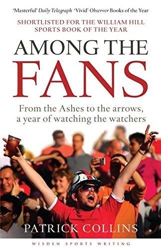 Among the Fans: From the Ashes to the arrows, a year of watching the watchers (Wisden Sports Writing) ebook