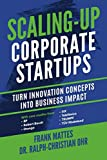 img - for Scaling-up Corporate Startups: Turn innovation concepts into business impact book / textbook / text book