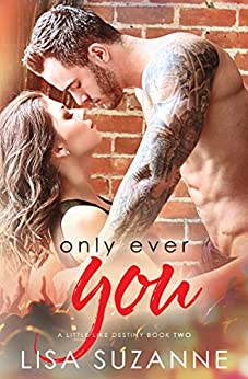 Only Ever You (A Little Like Destiny Book 2) by [Suzanne, Lisa]