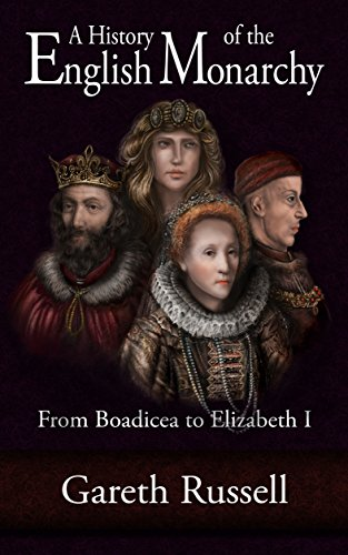 A History of the English Monarchy: from Boadicea to Elizabet