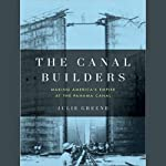 The Canal Builders: Making America's Empire at the Panama Canal   Julie Greene