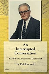 An Interrupted Conversation: 100 Bits of Advice From a Dear Friend by Phil Houseal (2014-05-03)