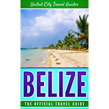 Belize: The Official Travel Guide