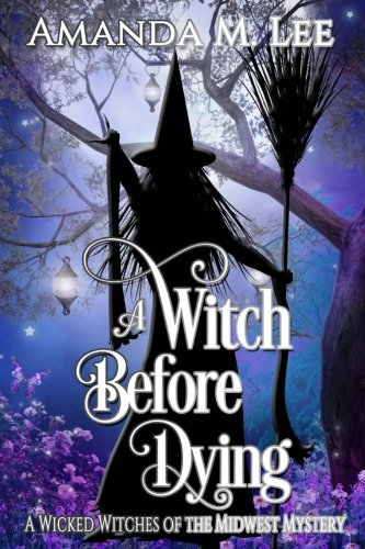 A Witch Before Dying (Wicked Witches of the Midwest) (Volume 11)