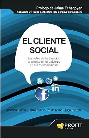 El cliente social: Los retos de la atención al cliente en el Universo de las redes sociales eBook: García, Cristina, Rocío Núñez, Núria Salas, Olga Suanya: Amazon.es: Tienda Kindle