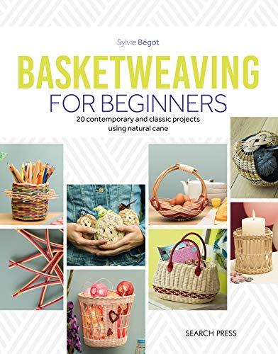 Basketweaving for Beginners: 20 contemporary and classic projects using natural cane (Making Basket Wicker A)