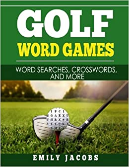 Golf Word Games Word Searches Crosswords And More Amazon Co Uk Jacobs Emily 9781547154234 Books