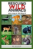 Rescuing Wild Animals and Living to Tell about It, Bob Anderson, 0874260760