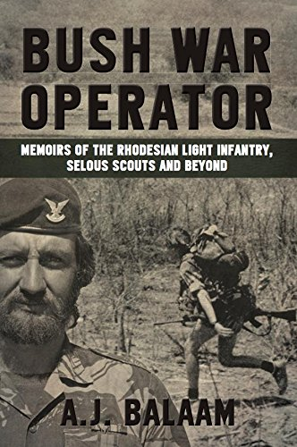 Bush War Operator: Memoirs of the Rhodesian Light Infantry, Selous Scouts and beyond by [Balaam, Andrew]