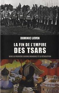 La fin de l'empire des Tsars : vers la Première Guerre mondiale et la révolution, Lieven, Dominic