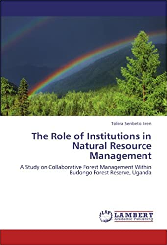 Book The Role of Institutions in Natural Resource Management: A Study on Collaborative Forest Management Within Budongo Forest Reserve, Uganda