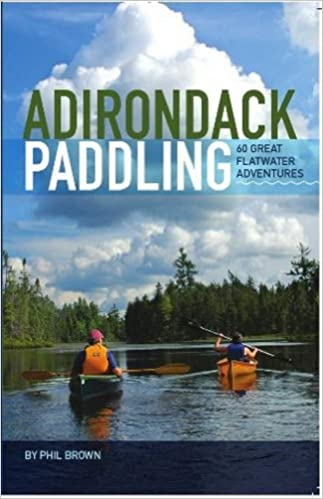16f031de2781 Adirondack Paddling  60 Great Flatwater Adventures  Phil Brown   9780978925413  Amazon.com  Books