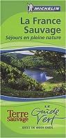 France sauvage : Séjours en pleine nature par Michelin